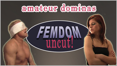 Femdom uncut! A femdom site with footjobs, ass worship, spitting and golden showers!